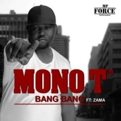 Mono T - Bang Bang Ft. Zama
